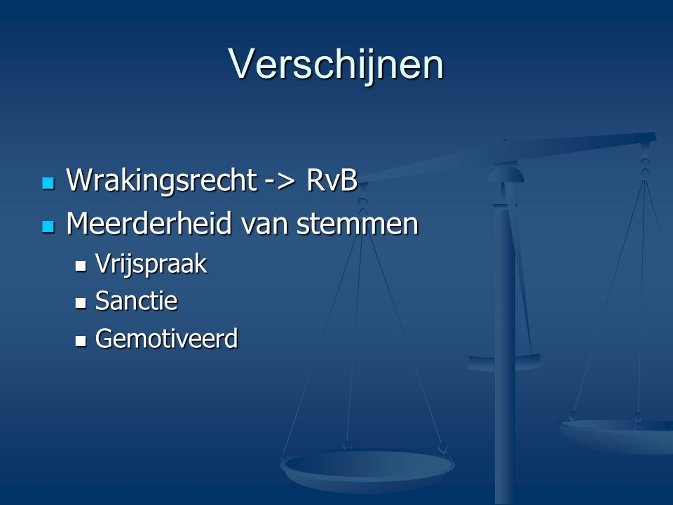 Verschijnen Wrakingsrecht -> RvB Meerderheid van stemmen Vrijspraak
