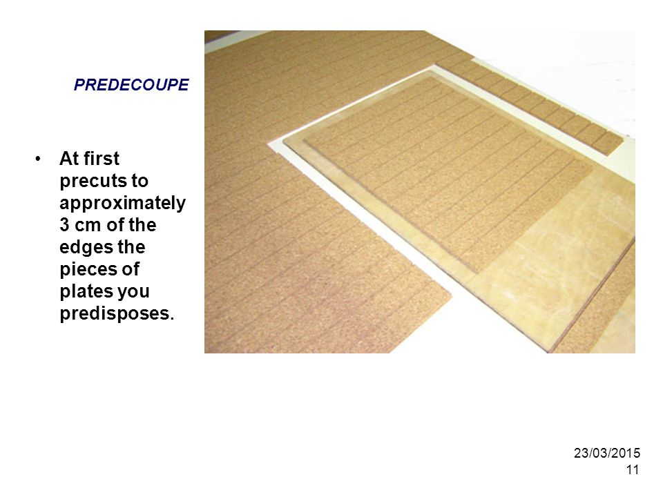 PREDECOUPE At first precuts to approximately 3 cm of the edges the pieces of plates you predisposes.