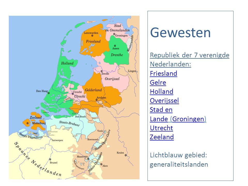 Gewesten Republiek der 7 verenigde Nederlanden: Friesland Gelre Holland Overijssel Stad en Lande (Groningen) Utrecht Zeeland Lichtblauw gebied: generaliteitslanden