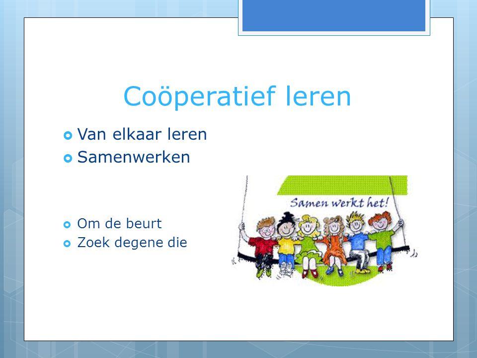 Coöperatief leren Van elkaar leren Samenwerken Om de beurt