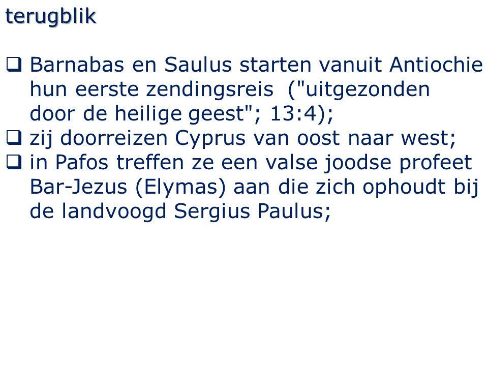 terugblik Barnabas en Saulus starten vanuit Antiochie hun eerste zendingsreis ( uitgezonden door de heilige geest ; 13:4);