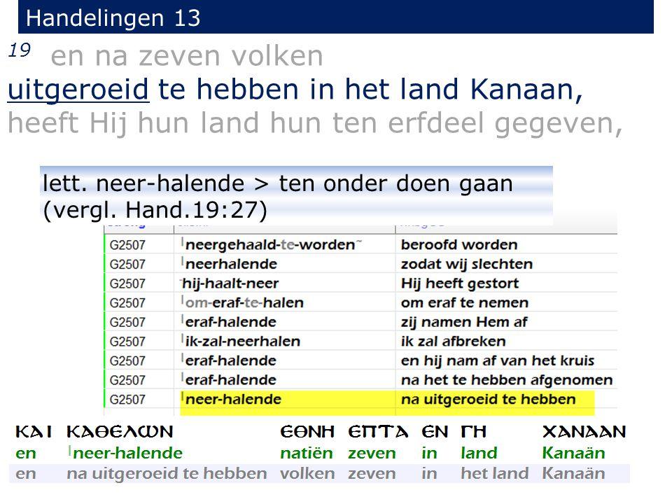 Handelingen 13 19 en na zeven volken. uitgeroeid te hebben in het land Kanaan, heeft Hij hun land hun ten erfdeel gegeven,