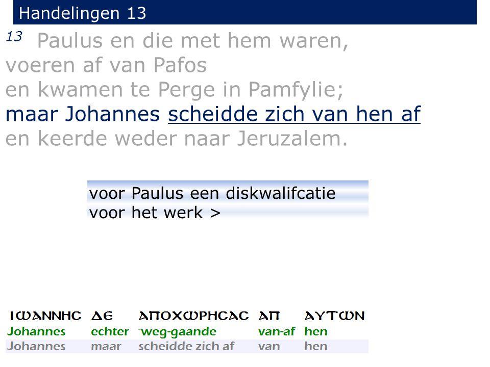 13 Paulus en die met hem waren, voeren af van Pafos