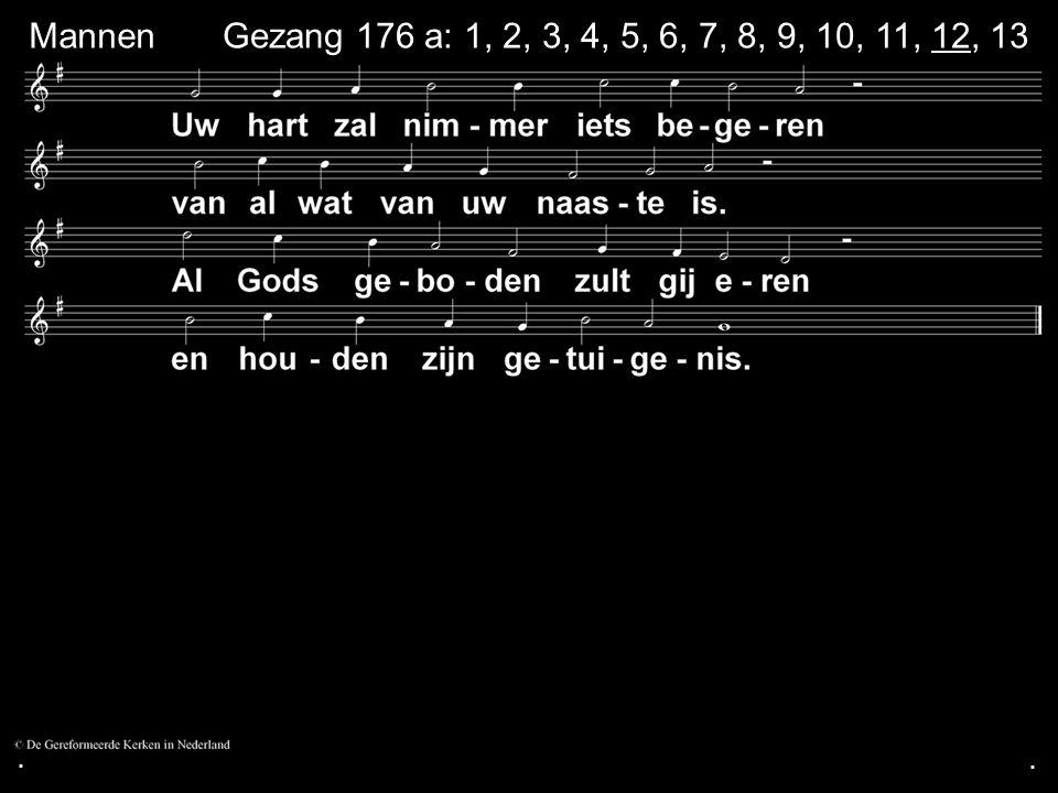 . Mannen Gezang 176 a: 1, 2, 3, 4, 5, 6, 7, 8, 9, 10, 11, 12, 13 . .