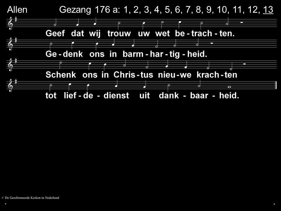 . Allen Gezang 176 a: 1, 2, 3, 4, 5, 6, 7, 8, 9, 10, 11, 12, 13 . .