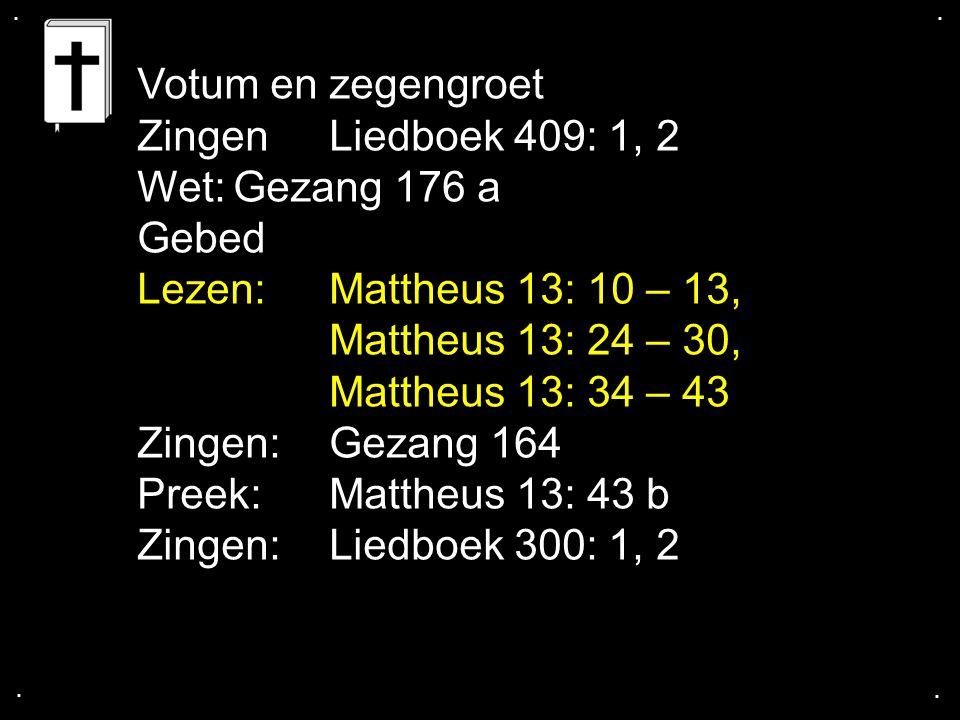Mattheus 13: 24 – 30, Mattheus 13: 34 – 43 Zingen: Gezang 164