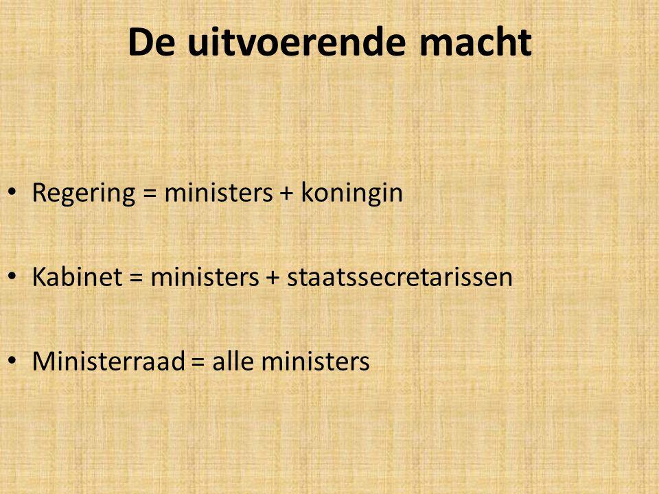 De uitvoerende macht Regering = ministers + koningin