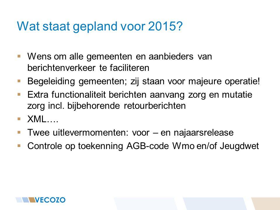 Wat staat gepland voor 2015 Wens om alle gemeenten en aanbieders van berichtenverkeer te faciliteren.