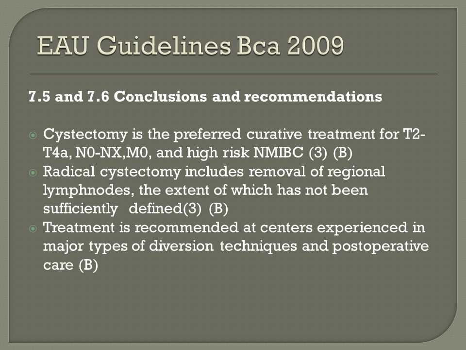 EAU Guidelines Bca 2009 7.5 and 7.6 Conclusions and recommendations