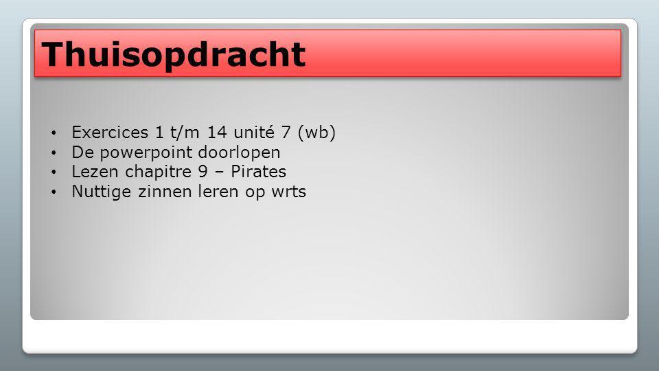 Thuisopdracht Exercices 1 t/m 14 unité 7 (wb) De powerpoint doorlopen