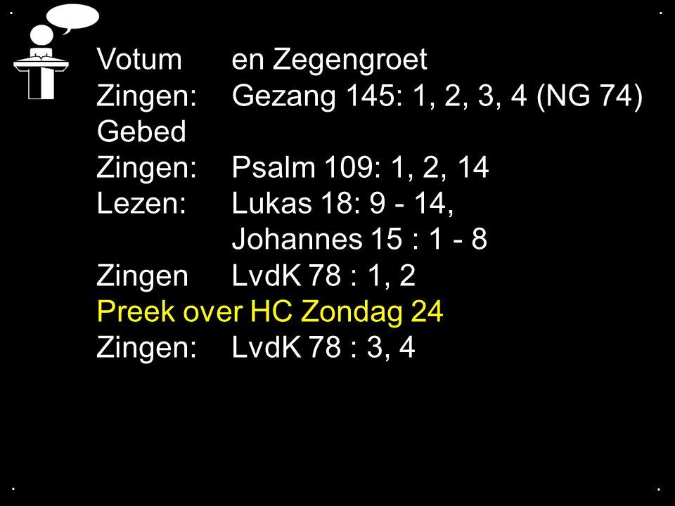 Votum en Zegengroet Zingen: Gezang 145: 1, 2, 3, 4 (NG 74) Gebed