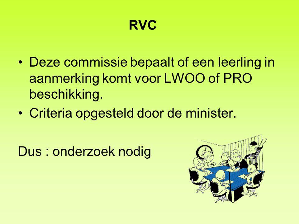 RVC Deze commissie bepaalt of een leerling in aanmerking komt voor LWOO of PRO beschikking. Criteria opgesteld door de minister.