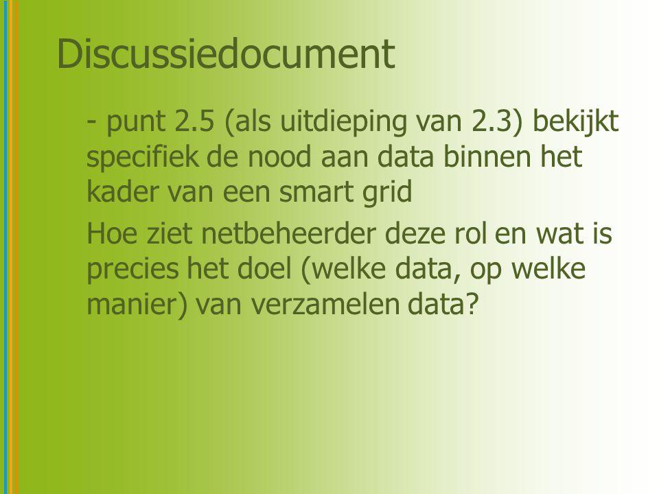 Discussiedocument - punt 2.5 (als uitdieping van 2.3) bekijkt specifiek de nood aan data binnen het kader van een smart grid.