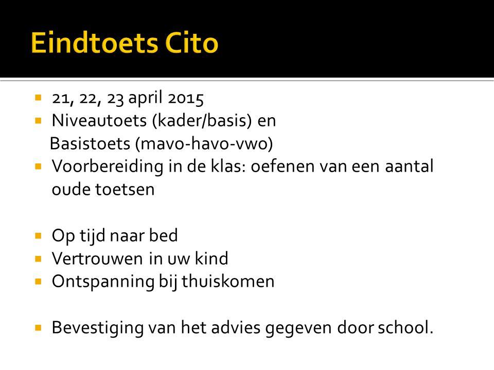 Eindtoets Cito 21, 22, 23 april 2015 Niveautoets (kader/basis) en