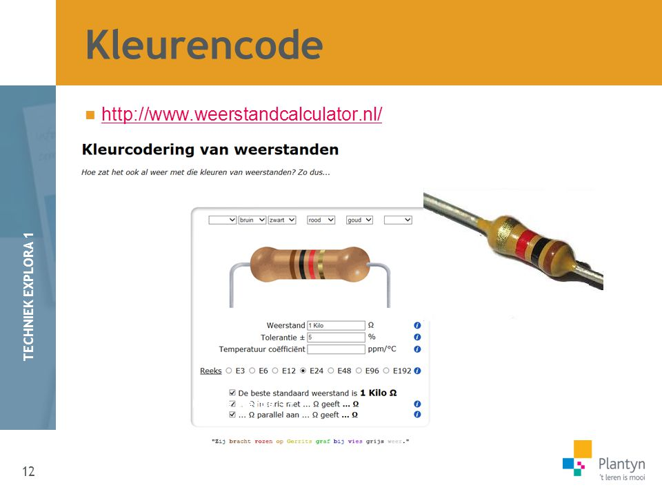 Kleurencode http://www.weerstandcalculator.nl/ Platte zijde = -