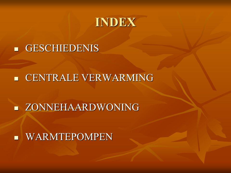 INDEX GESCHIEDENIS CENTRALE VERWARMING ZONNEHAARDWONING WARMTEPOMPEN