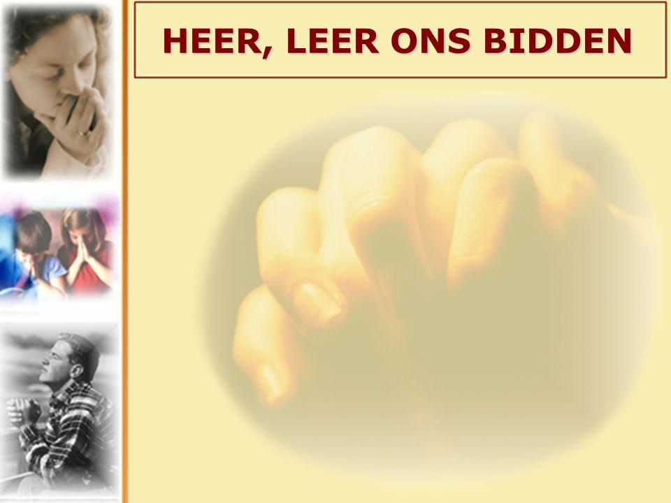 HEER, LEER ONS BIDDEN