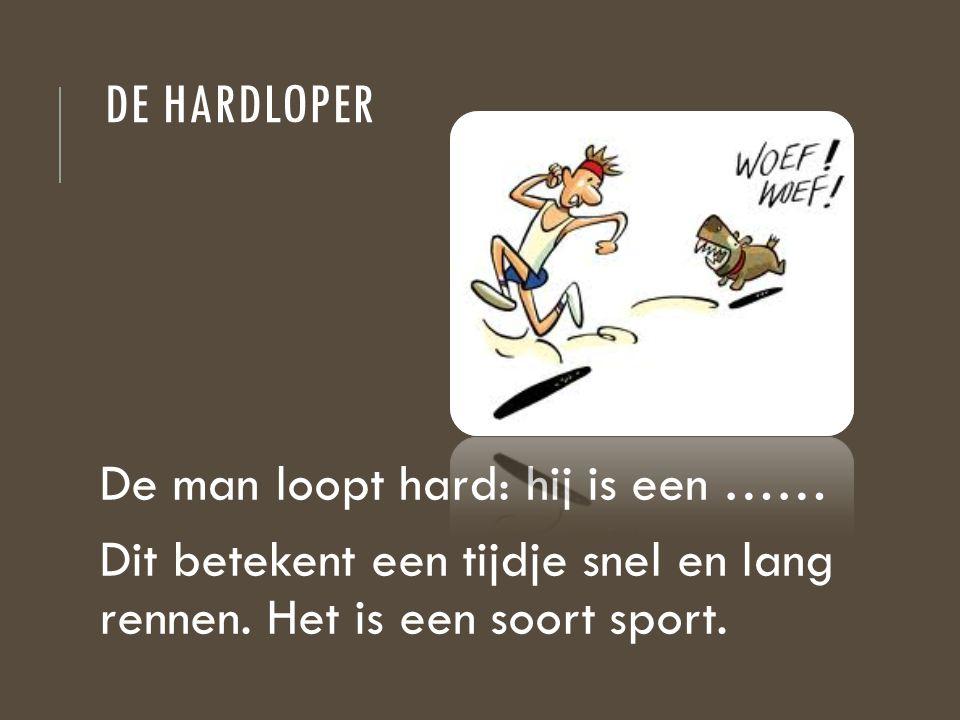 De hardloper De man loopt hard: hij is een …… Dit betekent een tijdje snel en lang rennen.