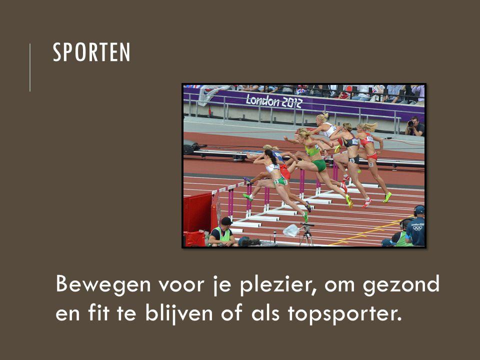sporten Bewegen voor je plezier, om gezond en fit te blijven of als topsporter.
