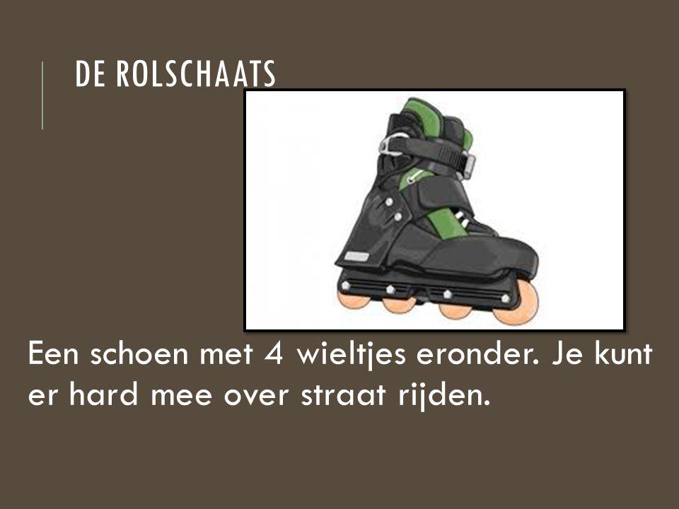 de rolschaats Een schoen met 4 wieltjes eronder. Je kunt er hard mee over straat rijden.