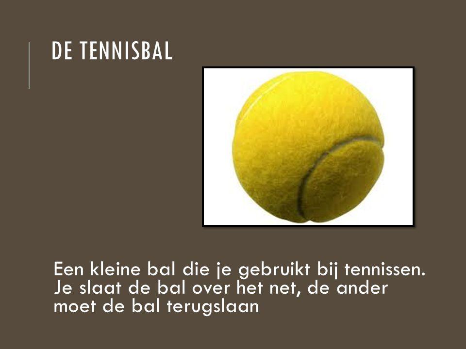 De tennisbal Een kleine bal die je gebruikt bij tennissen.