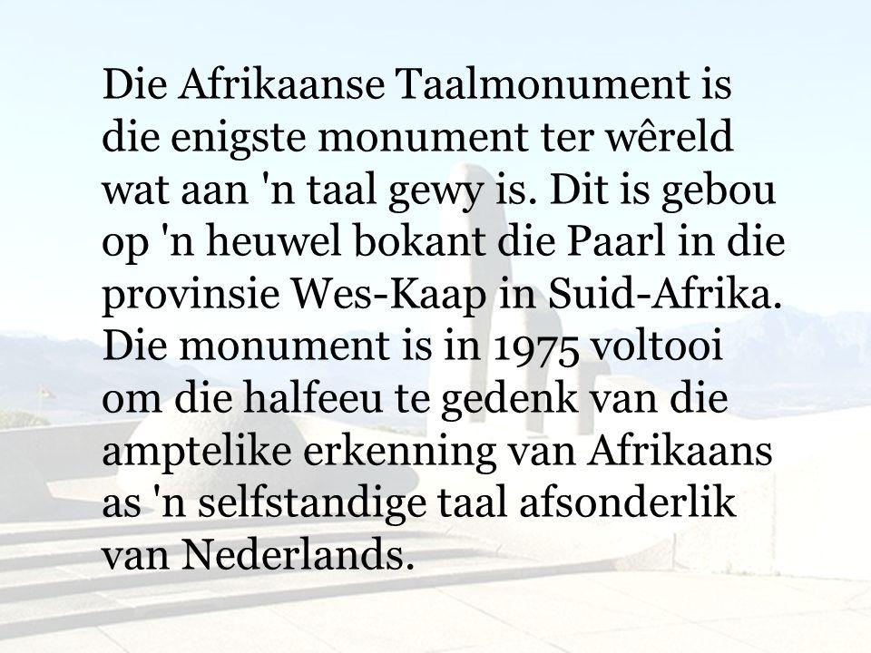 Die Afrikaanse Taalmonument is die enigste monument ter wêreld wat aan n taal gewy is.