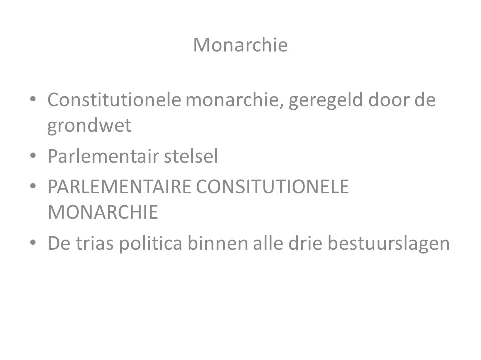 Monarchie Constitutionele monarchie, geregeld door de grondwet. Parlementair stelsel. PARLEMENTAIRE CONSITUTIONELE MONARCHIE.