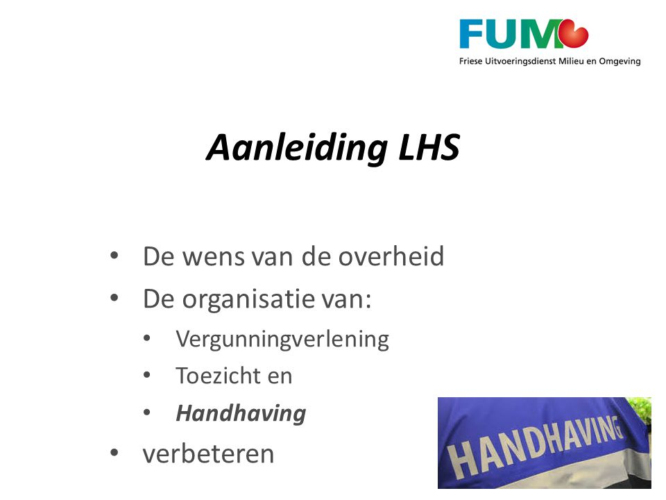 Aanleiding LHS De wens van de overheid De organisatie van: verbeteren