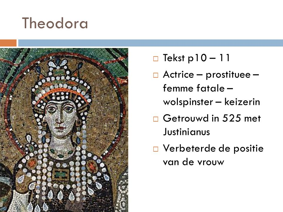 Theodora Tekst p10 – 11. Actrice – prostituee – femme fatale – wolspinster – keizerin. Getrouwd in 525 met Justinianus.