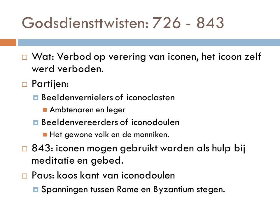 Godsdiensttwisten: 726 - 843 Wat: Verbod op verering van iconen, het icoon zelf werd verboden. Partijen: