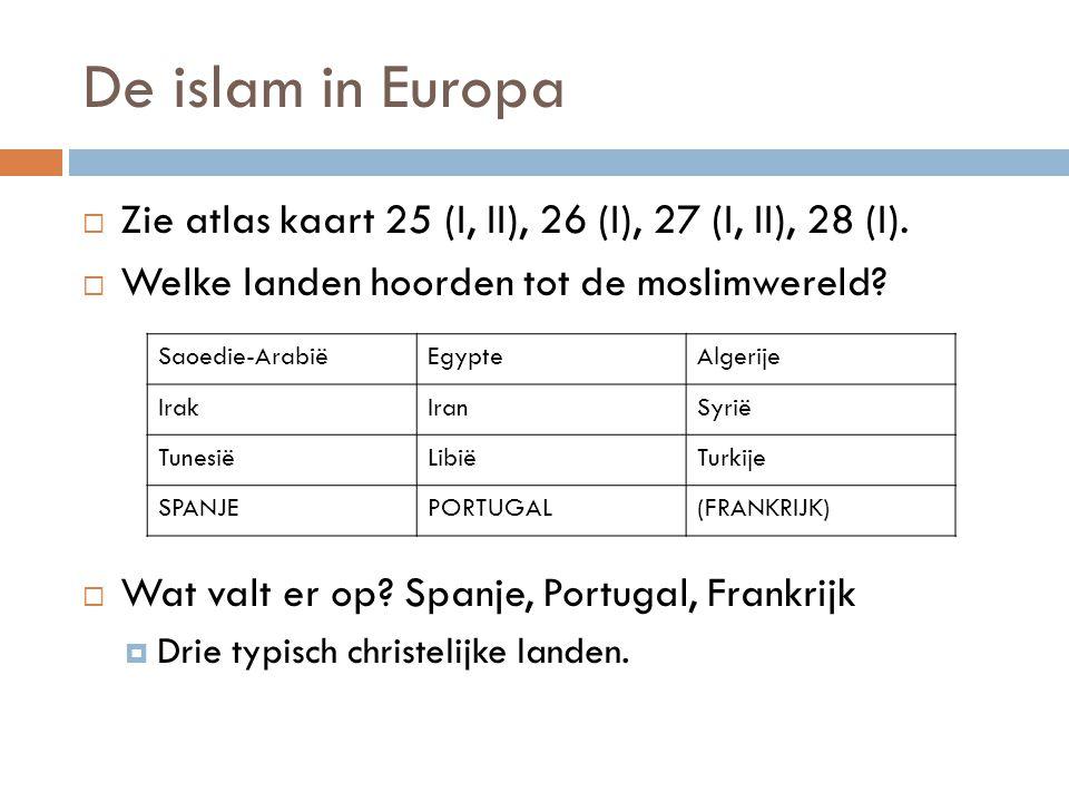 De islam in Europa Zie atlas kaart 25 (I, II), 26 (I), 27 (I, II), 28 (I). Welke landen hoorden tot de moslimwereld