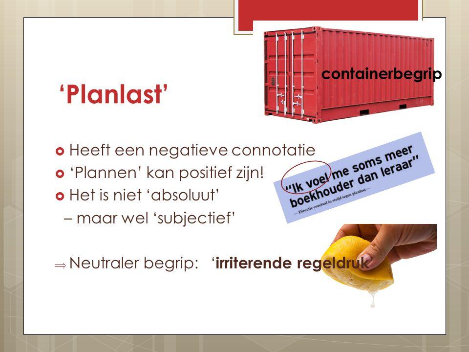 'Planlast' containerbegrip Heeft een negatieve connotatie