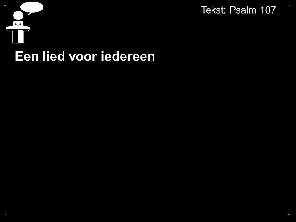 . . Tekst: Psalm 107 Een lied voor iedereen . .