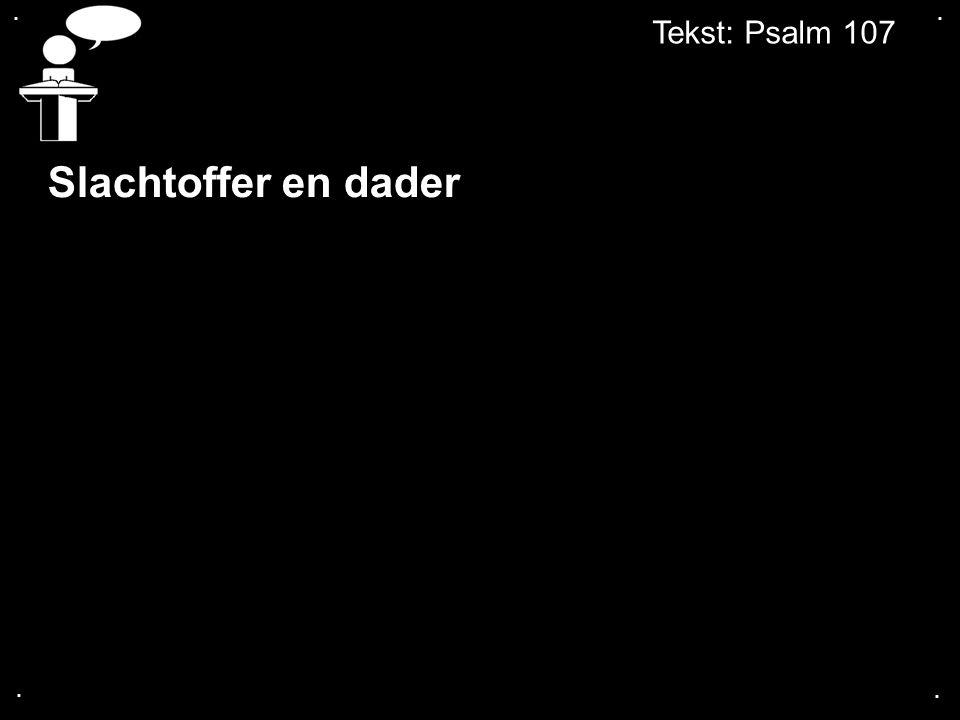 . . Tekst: Psalm 107 Slachtoffer en dader . .