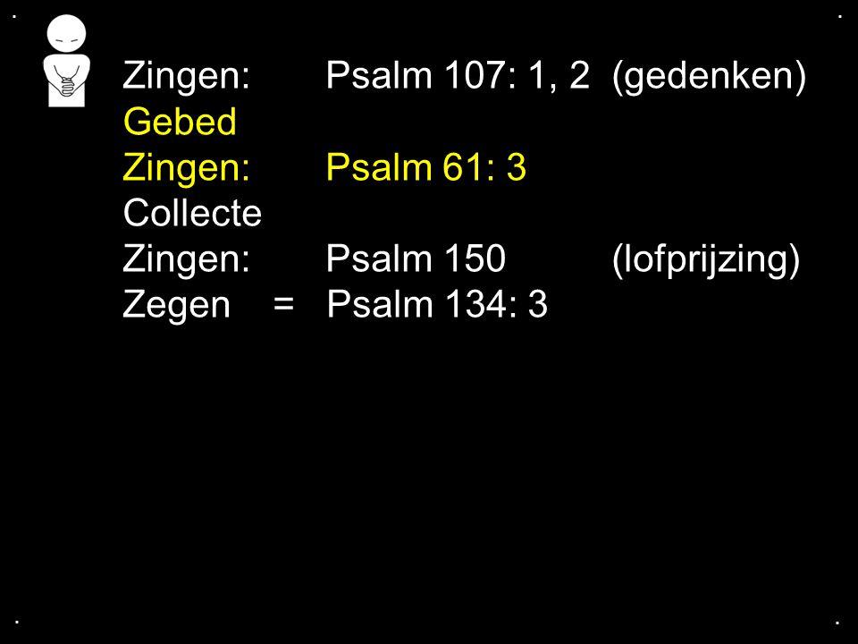 Zingen: Psalm 107: 1, 2 (gedenken) Gebed Zingen: Psalm 61: 3 Collecte