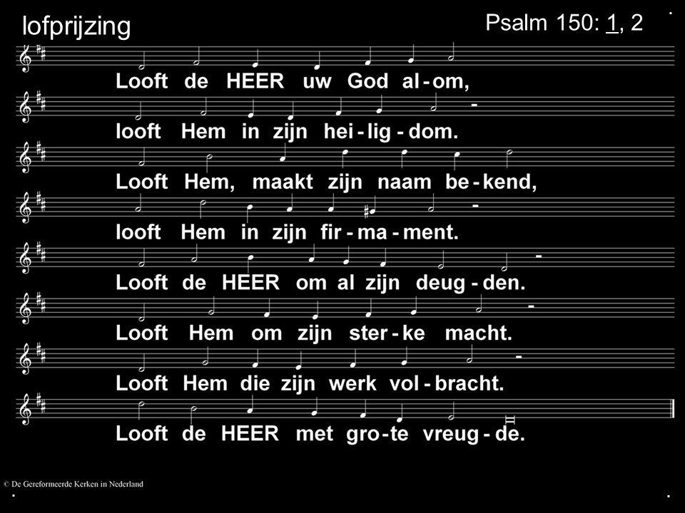 . lofprijzing Psalm 150: 1, 2 . .