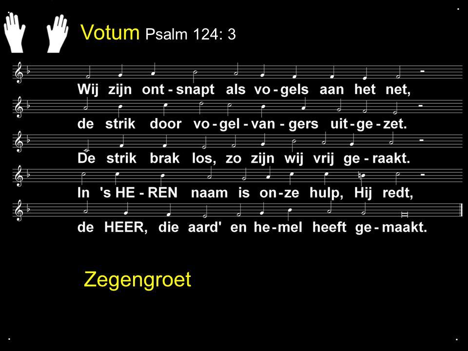 . . Votum Psalm 124: 3 Zegengroet . .