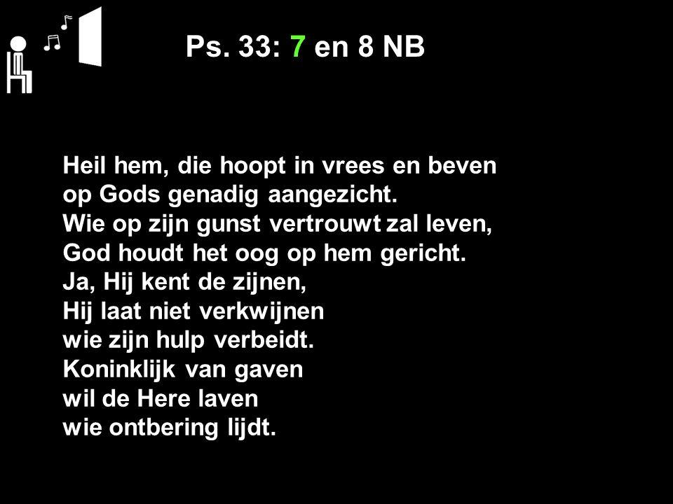 Ps. 33: 7 en 8 NB Heil hem, die hoopt in vrees en beven
