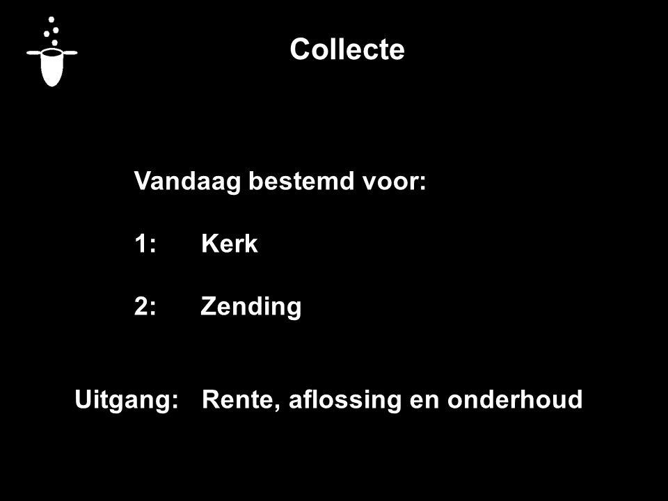 Collecte Vandaag bestemd voor: 1: Kerk 2: Zending