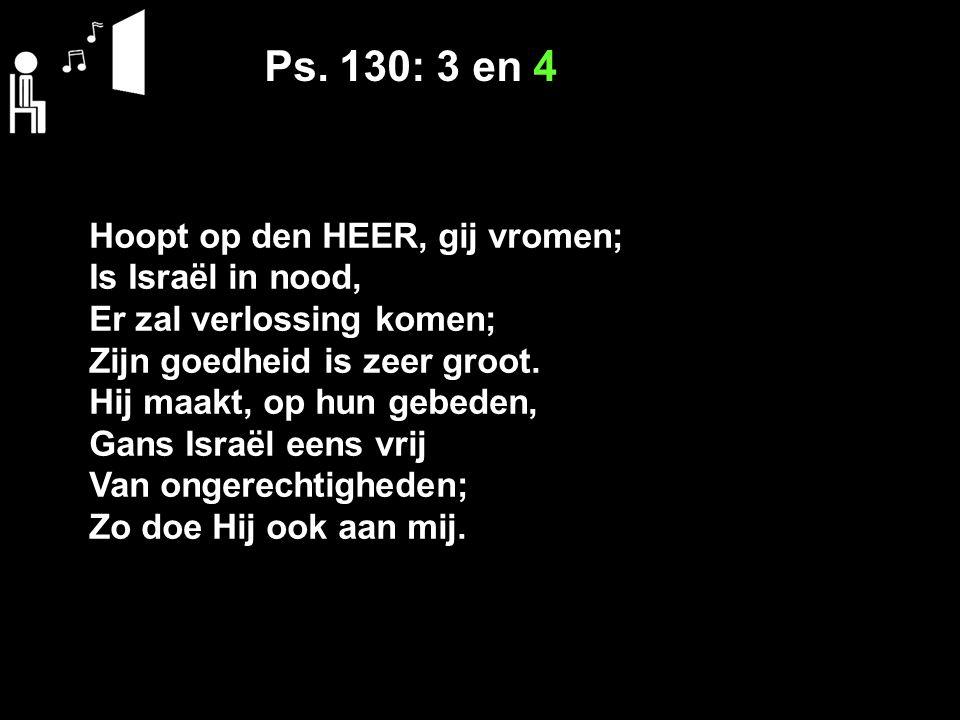 Ps. 130: 3 en 4 Hoopt op den HEER, gij vromen; Is Israël in nood,