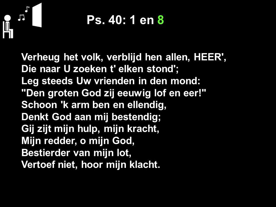 Ps. 40: 1 en 8 Verheug het volk, verblijd hen allen, HEER ,