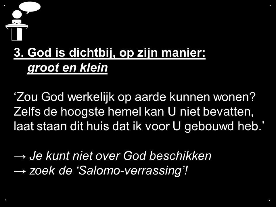 3. God is dichtbij, op zijn manier: groot en klein
