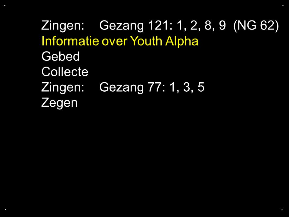 Informatie over Youth Alpha Gebed Collecte Zingen: Gezang 77: 1, 3, 5