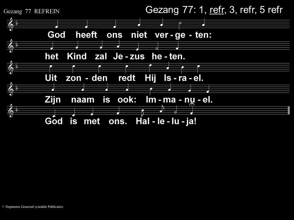 Gezang 77: 1, refr, 3, refr, 5 refr