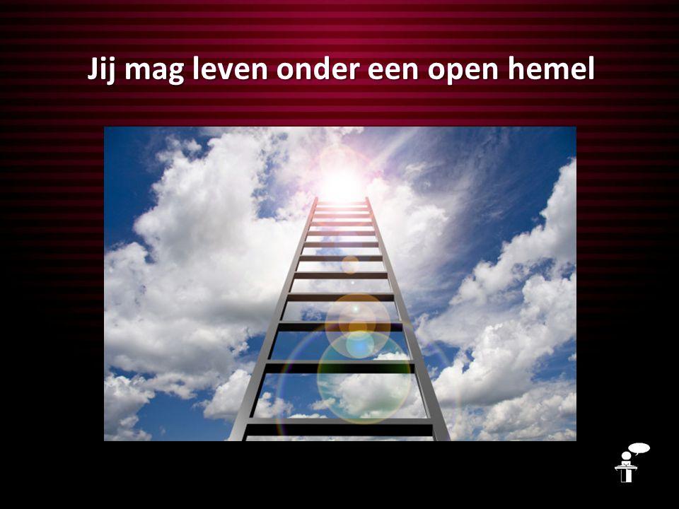 Jij mag leven onder een open hemel
