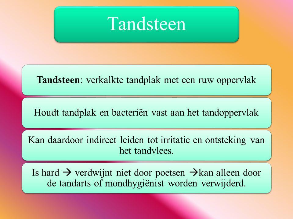 Tandsteen Tandsteen: verkalkte tandplak met een ruw oppervlak