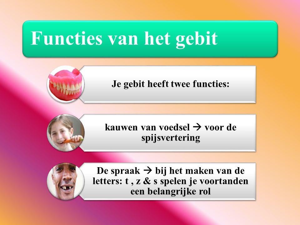 Functies van het gebit Je gebit heeft twee functies: