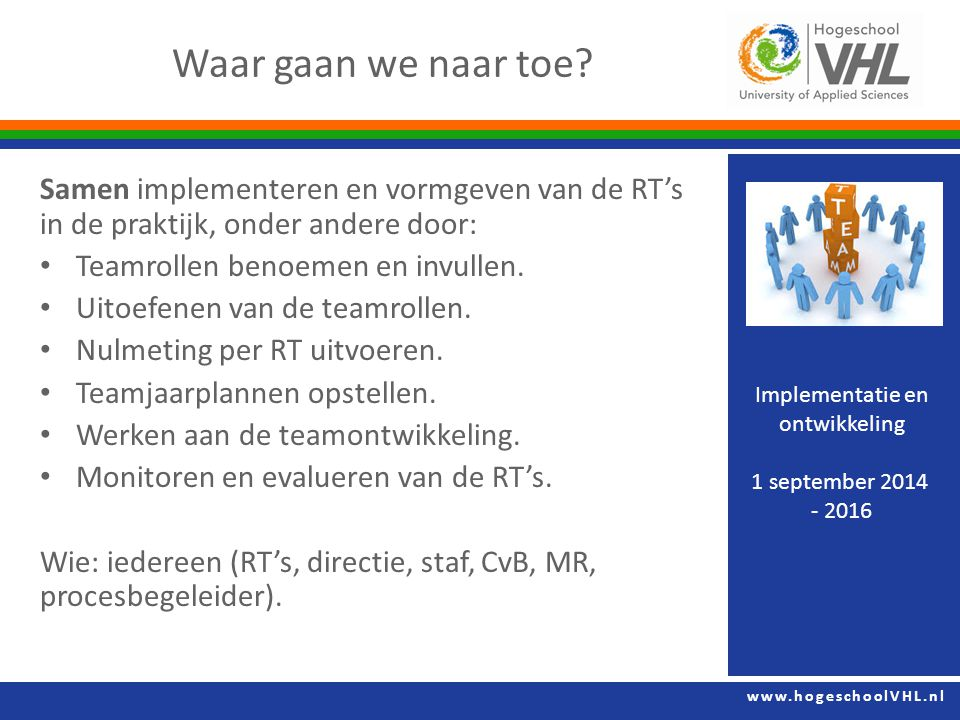 Waar gaan we naar toe Samen implementeren en vormgeven van de RT's in de praktijk, onder andere door: