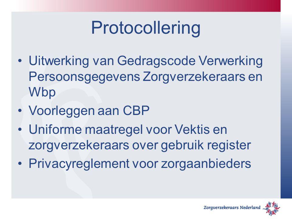 Protocollering Uitwerking van Gedragscode Verwerking Persoonsgegevens Zorgverzekeraars en Wbp. Voorleggen aan CBP.