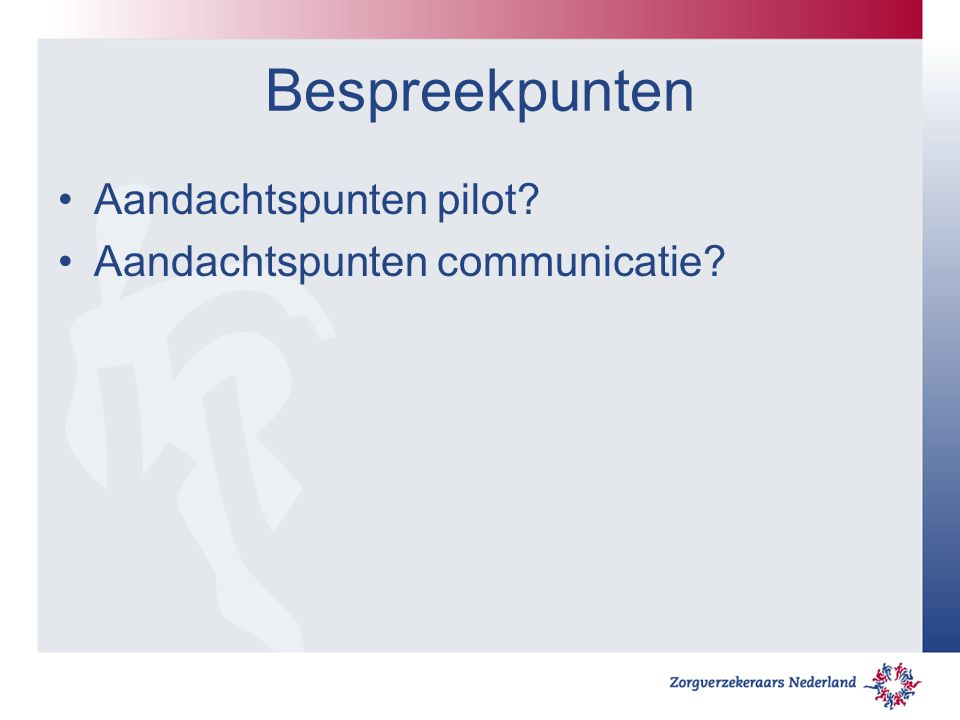 Bespreekpunten Aandachtspunten pilot Aandachtspunten communicatie